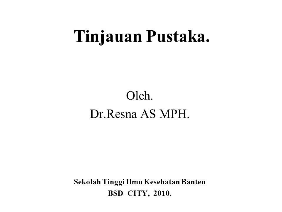 Tinjauan Pustaka. Oleh. Dr.Resna AS MPH. Sekolah Tinggi Ilmu Kesehatan Banten BSD- CITY, 2010.