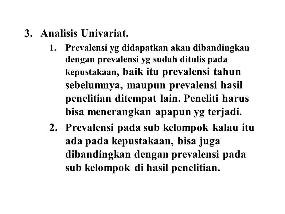 3.Analisis Univariat. 1.Prevalensi yg didapatkan akan dibandingkan dengan prevalensi yg sudah ditulis pada kepustakaan, baik itu prevalensi tahun sebe