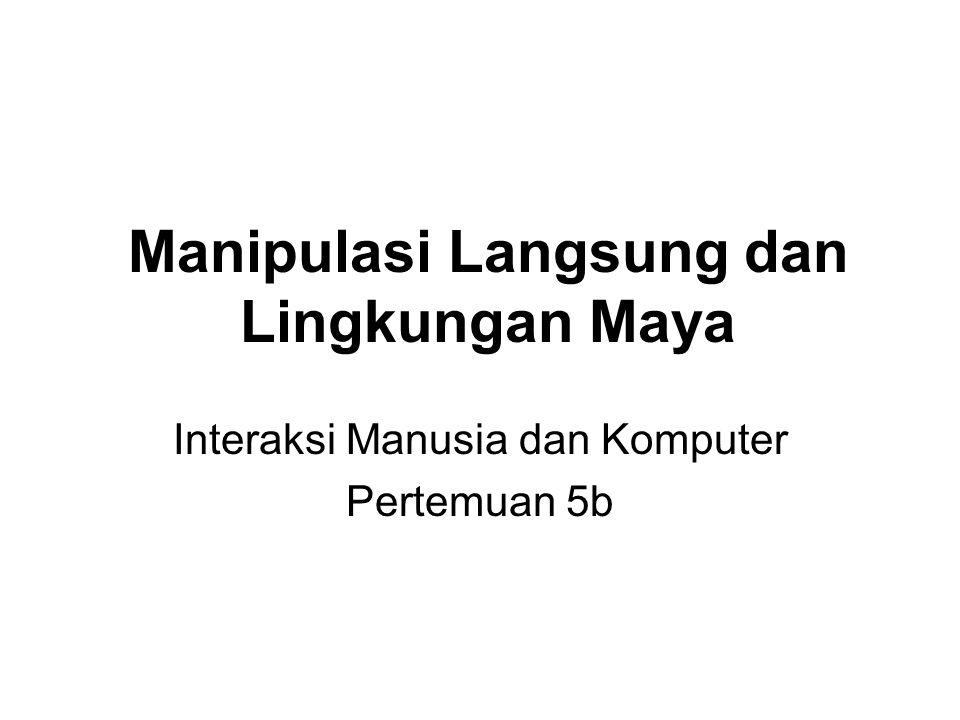 Manipulasi Langsung dan Lingkungan Maya Interaksi Manusia dan Komputer Pertemuan 5b