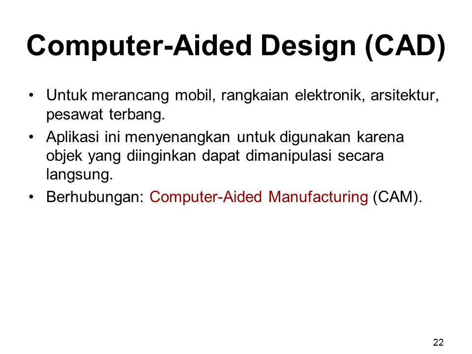 Computer-Aided Design (CAD) Untuk merancang mobil, rangkaian elektronik, arsitektur, pesawat terbang. Aplikasi ini menyenangkan untuk digunakan karena