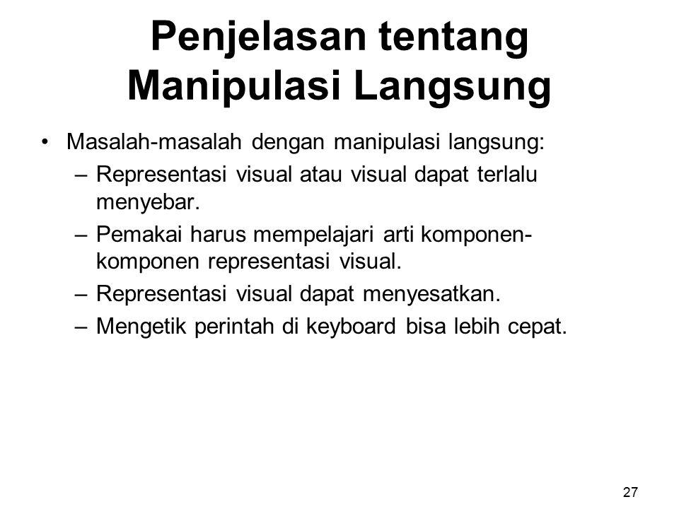 Penjelasan tentang Manipulasi Langsung Masalah-masalah dengan manipulasi langsung: –Representasi visual atau visual dapat terlalu menyebar. –Pemakai h