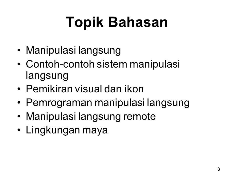 Manipulasi Langsung Representasi visual (metafora) dari dunia aksi : –Objek dan aksi terlihat.