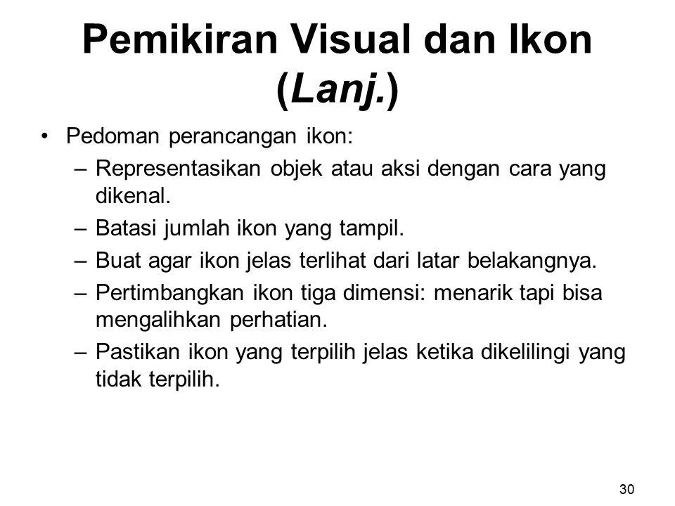 Pemikiran Visual dan Ikon (Lanj.) Pedoman perancangan ikon: –Representasikan objek atau aksi dengan cara yang dikenal. –Batasi jumlah ikon yang tampil