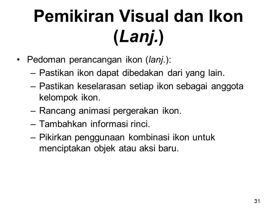 Pemikiran Visual dan Ikon (Lanj.) Pedoman perancangan ikon (lanj.): –Pastikan ikon dapat dibedakan dari yang lain. –Pastikan keselarasan setiap ikon s
