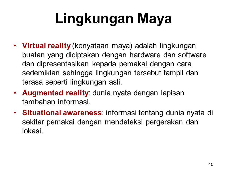 Lingkungan Maya Virtual reality (kenyataan maya) adalah lingkungan buatan yang diciptakan dengan hardware dan software dan dipresentasikan kepada pema