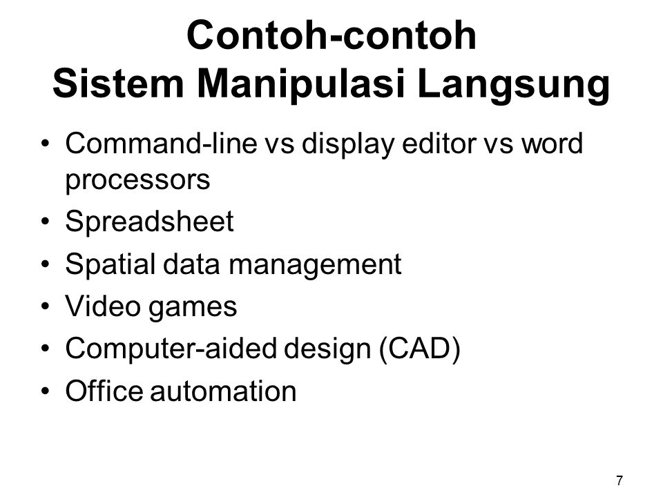 Contoh-contoh Sistem Manipulasi Langsung Command-line vs display editor vs word processors Spreadsheet Spatial data management Video games Computer-ai