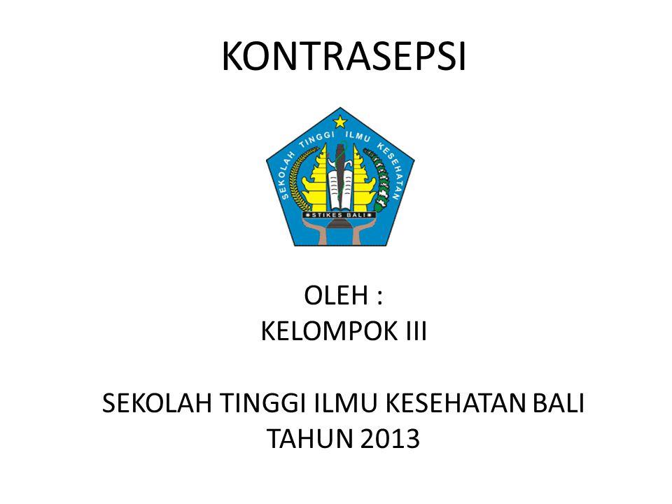 KONTRASEPSI OLEH : KELOMPOK III SEKOLAH TINGGI ILMU KESEHATAN BALI TAHUN 2013