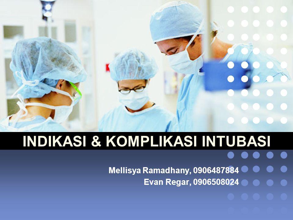 INDIKASI & KOMPLIKASI INTUBASI Mellisya Ramadhany, 0906487884 Evan Regar, 0906508024