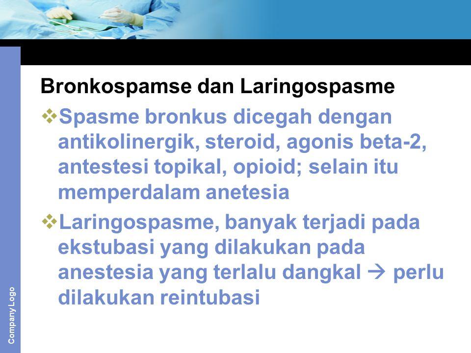 Company Logo Bronkospamse dan Laringospasme  Spasme bronkus dicegah dengan antikolinergik, steroid, agonis beta-2, antestesi topikal, opioid; selain