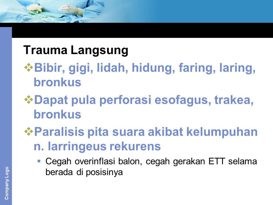 Company Logo Trauma Langsung  Bibir, gigi, lidah, hidung, faring, laring, bronkus  Dapat pula perforasi esofagus, trakea, bronkus  Paralisis pita s