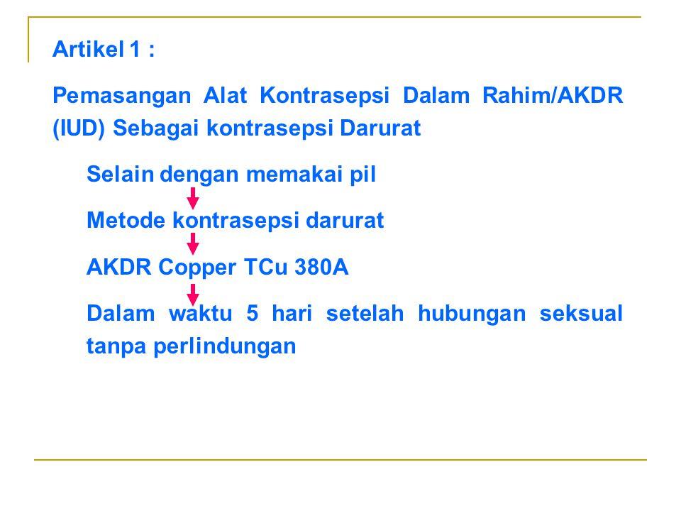 Artikel 1 : Pemasangan Alat Kontrasepsi Dalam Rahim/AKDR (IUD) Sebagai kontrasepsi Darurat Selain dengan memakai pil Metode kontrasepsi darurat AKDR C