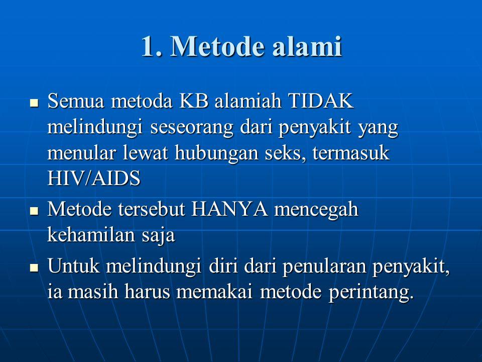 1. Metode alami Semua metoda KB alamiah TIDAK melindungi seseorang dari penyakit yang menular lewat hubungan seks, termasuk HIV/AIDS Semua metoda KB a