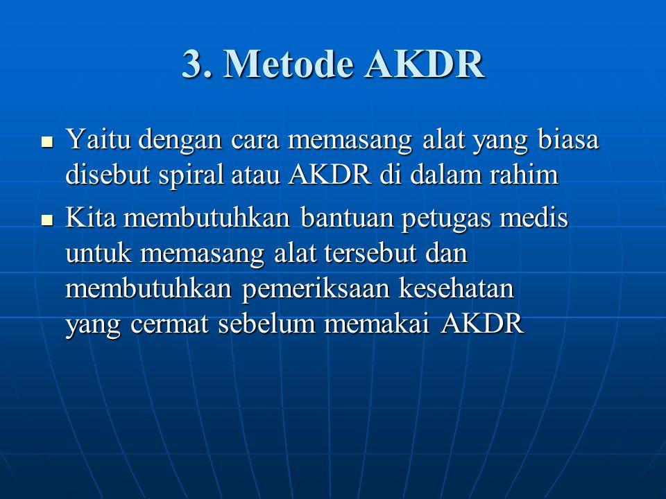 3. Metode AKDR Yaitu dengan cara memasang alat yang biasa disebut spiral atau AKDR di dalam rahim Yaitu dengan cara memasang alat yang biasa disebut s