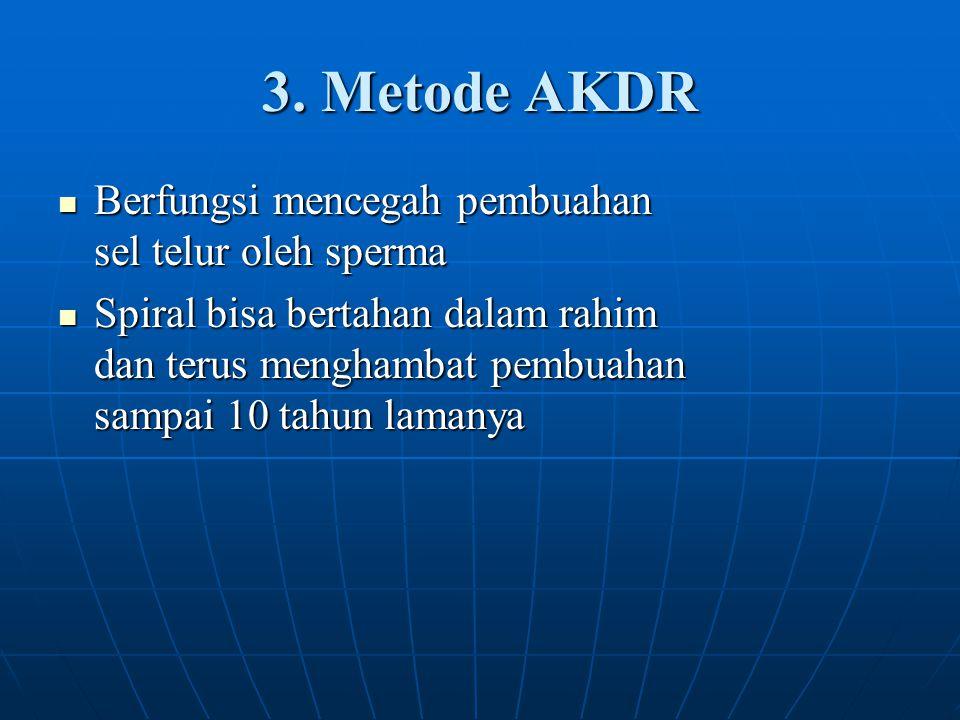 3. Metode AKDR Berfungsi mencegah pembuahan sel telur oleh sperma Berfungsi mencegah pembuahan sel telur oleh sperma Spiral bisa bertahan dalam rahim