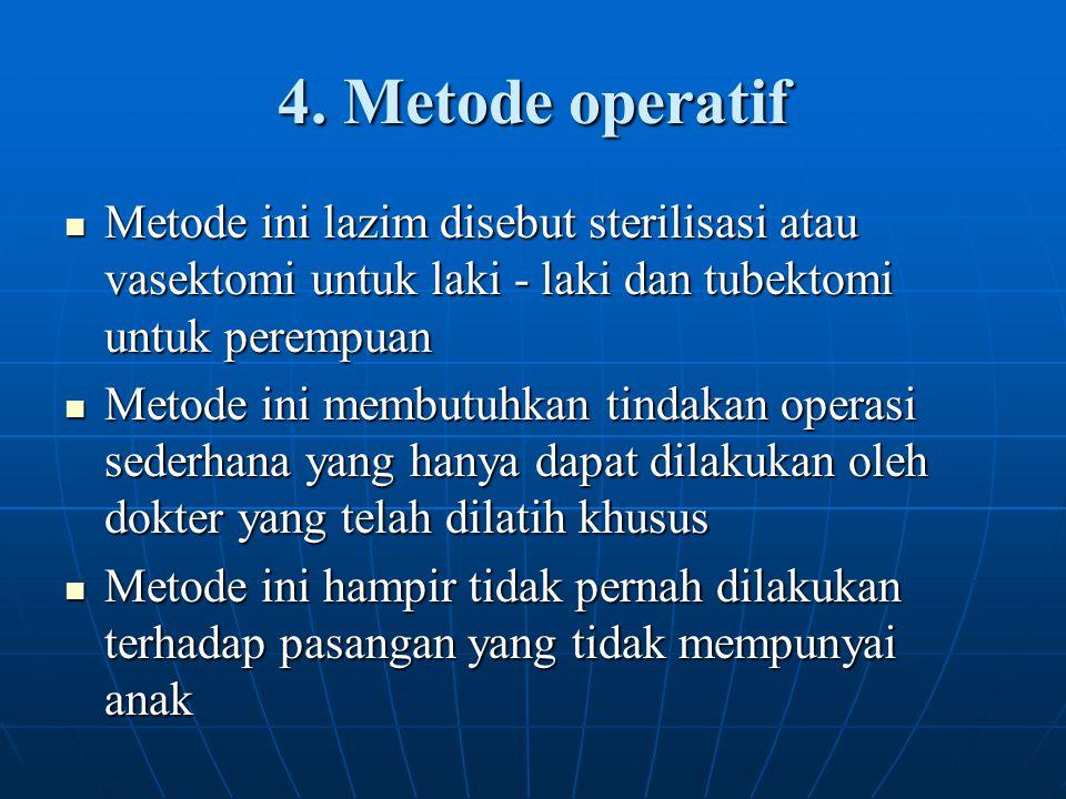 4. Metode operatif Metode ini lazim disebut sterilisasi atau vasektomi untuk laki - laki dan tubektomi untuk perempuan Metode ini lazim disebut steril