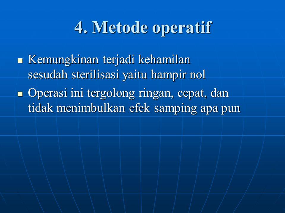 4. Metode operatif Kemungkinan terjadi kehamilan sesudah sterilisasi yaitu hampir nol Kemungkinan terjadi kehamilan sesudah sterilisasi yaitu hampir n