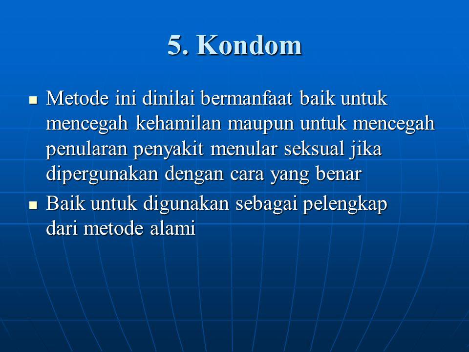 5. Kondom Metode ini dinilai bermanfaat baik untuk mencegah kehamilan maupun untuk mencegah penularan penyakit menular seksual jika dipergunakan denga