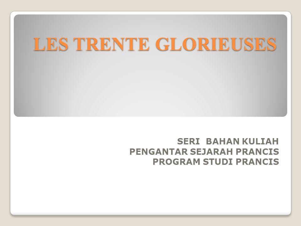 LES TRENTE GLORIEUSES SERI BAHAN KULIAH PENGANTAR SEJARAH PRANCIS PROGRAM STUDI PRANCIS