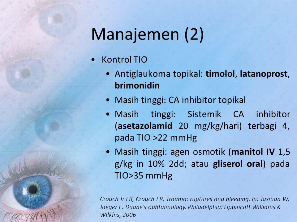 Manajemen (2) Kontrol TIO Antiglaukoma topikal: timolol, latanoprost, brimonidin Masih tinggi: CA inhibitor topikal Masih tinggi: Sistemik CA inhibito