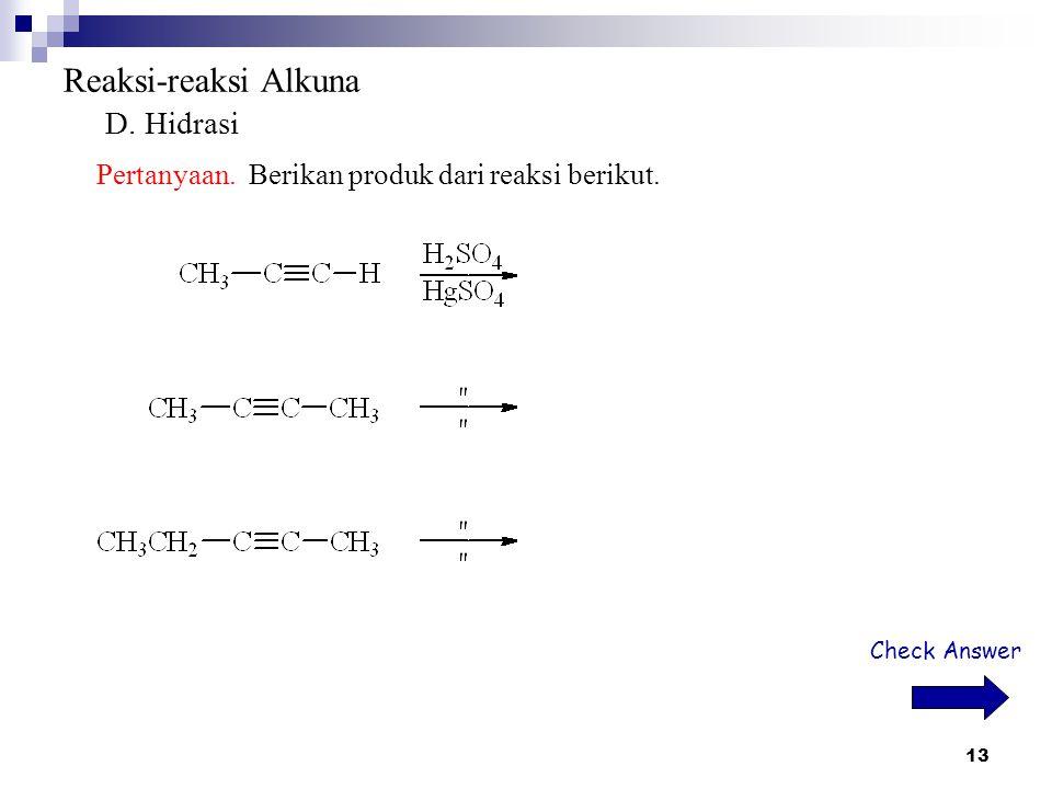 13 Reaksi-reaksi Alkuna D. Hidrasi Pertanyaan. Berikan produk dari reaksi berikut. Check Answer
