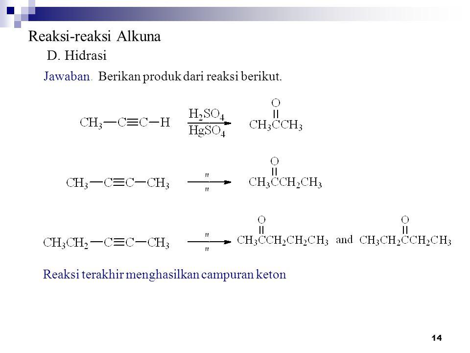 14 Reaksi-reaksi Alkuna D.Hidrasi Jawaban. Berikan produk dari reaksi berikut.