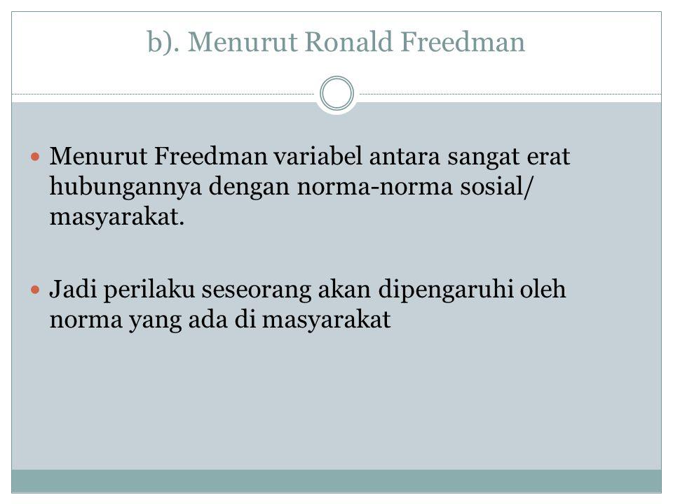 b). Menurut Ronald Freedman Menurut Freedman variabel antara sangat erat hubungannya dengan norma-norma sosial/ masyarakat. Jadi perilaku seseorang ak