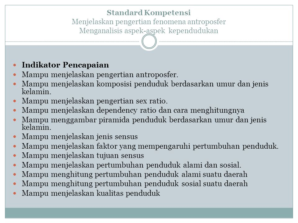 Standard Kompetensi Menjelaskan pengertian fenomena antroposfer Menganalisis aspek-aspek kependudukan Indikator Pencapaian Mampu menjelaskan pengertia