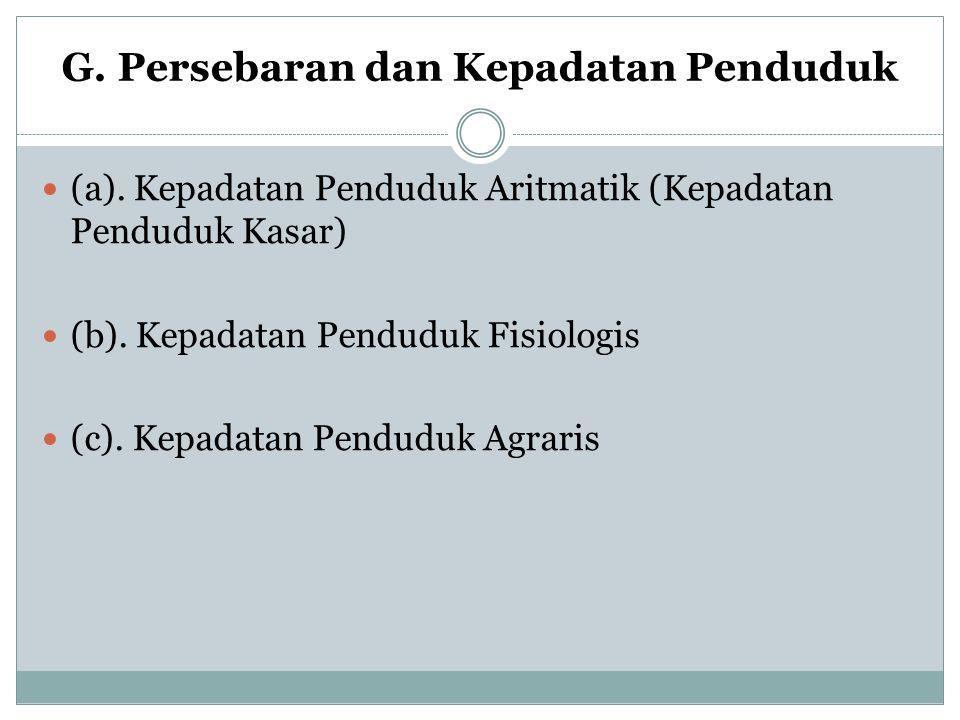G. Persebaran dan Kepadatan Penduduk (a). Kepadatan Penduduk Aritmatik (Kepadatan Penduduk Kasar) (b). Kepadatan Penduduk Fisiologis (c). Kepadatan Pe
