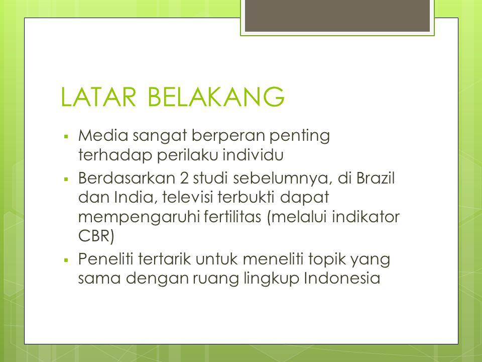 DATA :  Tren fertilitas Indonesia cenderung menurun selama 1960-2010  Televisi berkembang dan semakin banyak jumlahnya mulai tahun 1962 (TVRI) hingga sekarang
