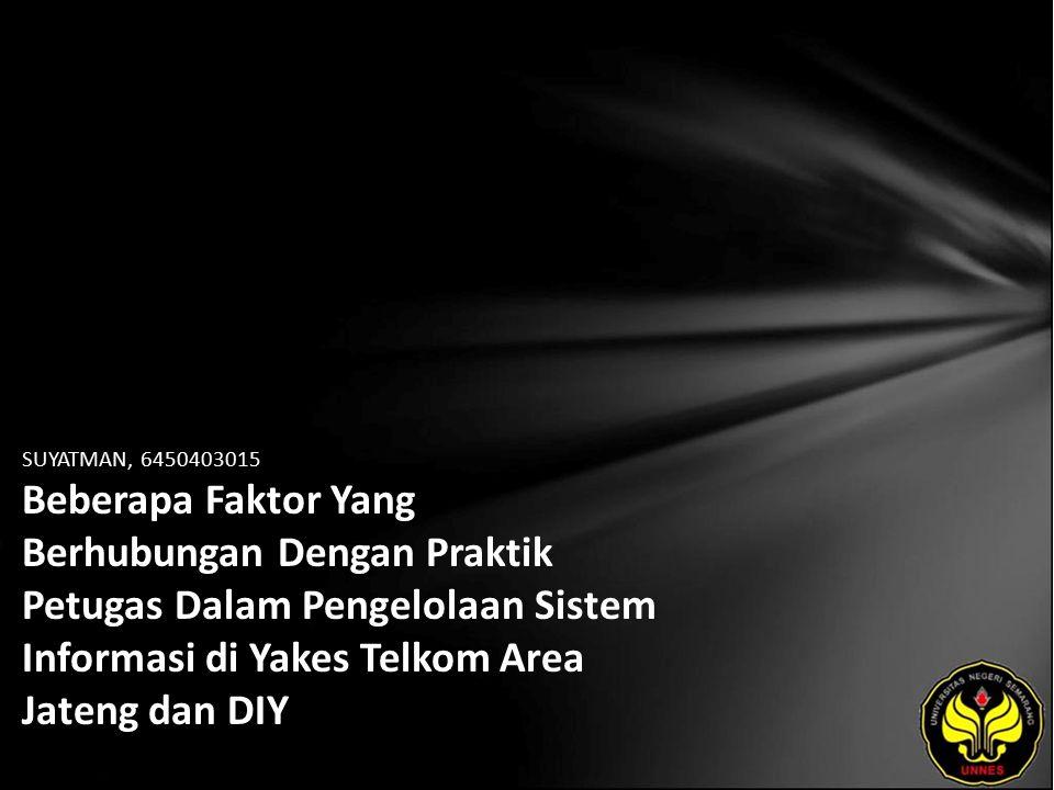 SUYATMAN, 6450403015 Beberapa Faktor Yang Berhubungan Dengan Praktik Petugas Dalam Pengelolaan Sistem Informasi di Yakes Telkom Area Jateng dan DIY
