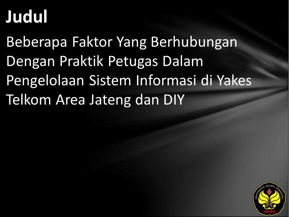 Judul Beberapa Faktor Yang Berhubungan Dengan Praktik Petugas Dalam Pengelolaan Sistem Informasi di Yakes Telkom Area Jateng dan DIY