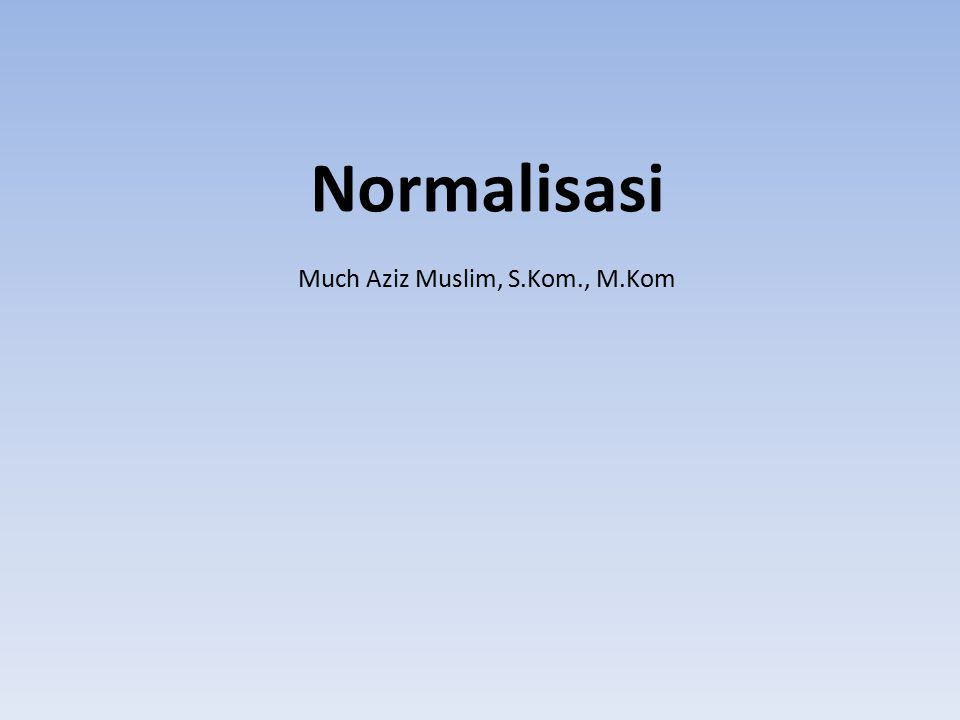 Bentuk-bentuk Normal 1.Bentuk Normal Tahap Pertama (1st Normal Form / 1NF) 2.Bentuk Normal Tahap Kedua (2nd Normal Form / 2NF) 3.Bentuk Normal Tahap (3rd Normal Form / 3NF) 4.Boyce-Code Normal Form (BCNF) 5.Bentuk Normal Tahap (4th Normal Form / 4NF) 6.Bentuk Normal Tahap (5th Normal Form / 5NF)