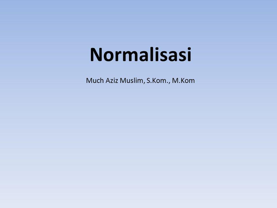 Normalisasi Much Aziz Muslim, S.Kom., M.Kom