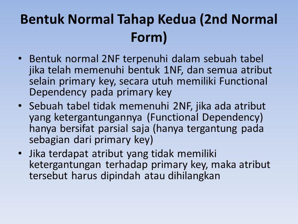 Bentuk Normal Tahap Kedua (2nd Normal Form) Bentuk normal 2NF terpenuhi dalam sebuah tabel jika telah memenuhi bentuk 1NF, dan semua atribut selain pr