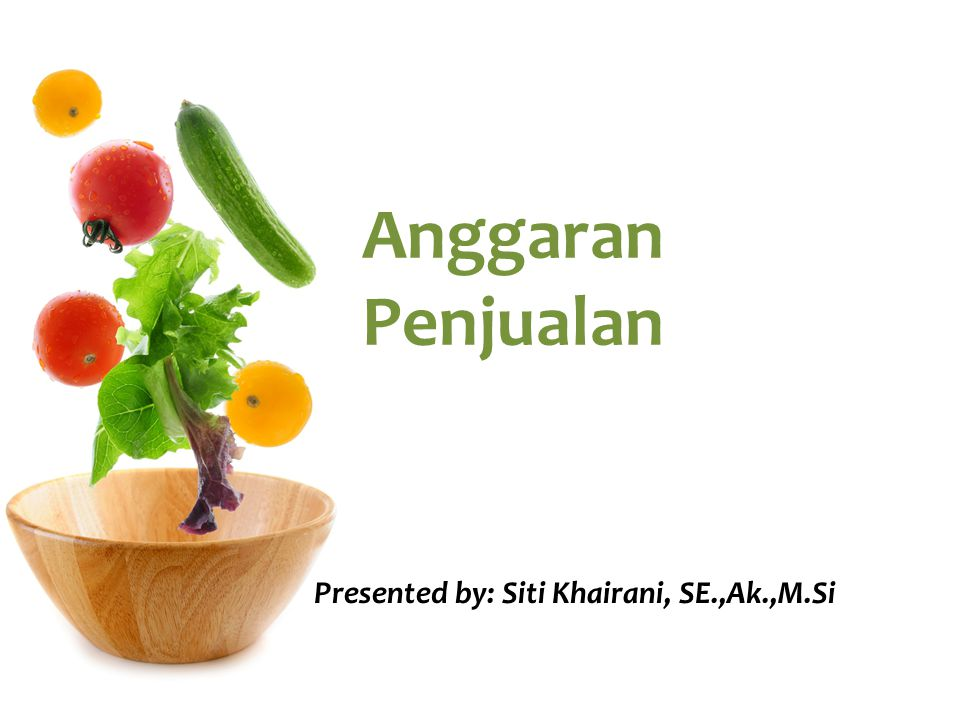 Anggaran Penjualan Presented by: Siti Khairani, SE.,Ak.,M.Si