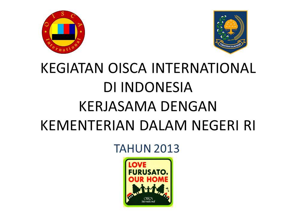 KEGIATAN OISCA INTERNATIONAL DI INDONESIA KERJASAMA DENGAN KEMENTERIAN DALAM NEGERI RI TAHUN 2013