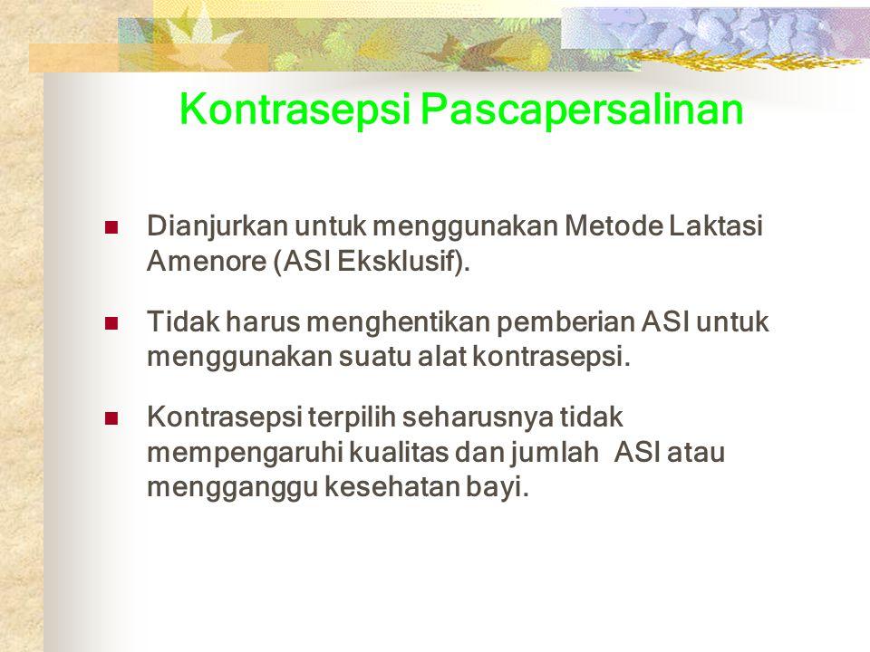 Kontrasepsi Pascapersalinan Dianjurkan untuk menggunakan Metode Laktasi Amenore (ASI Eksklusif).