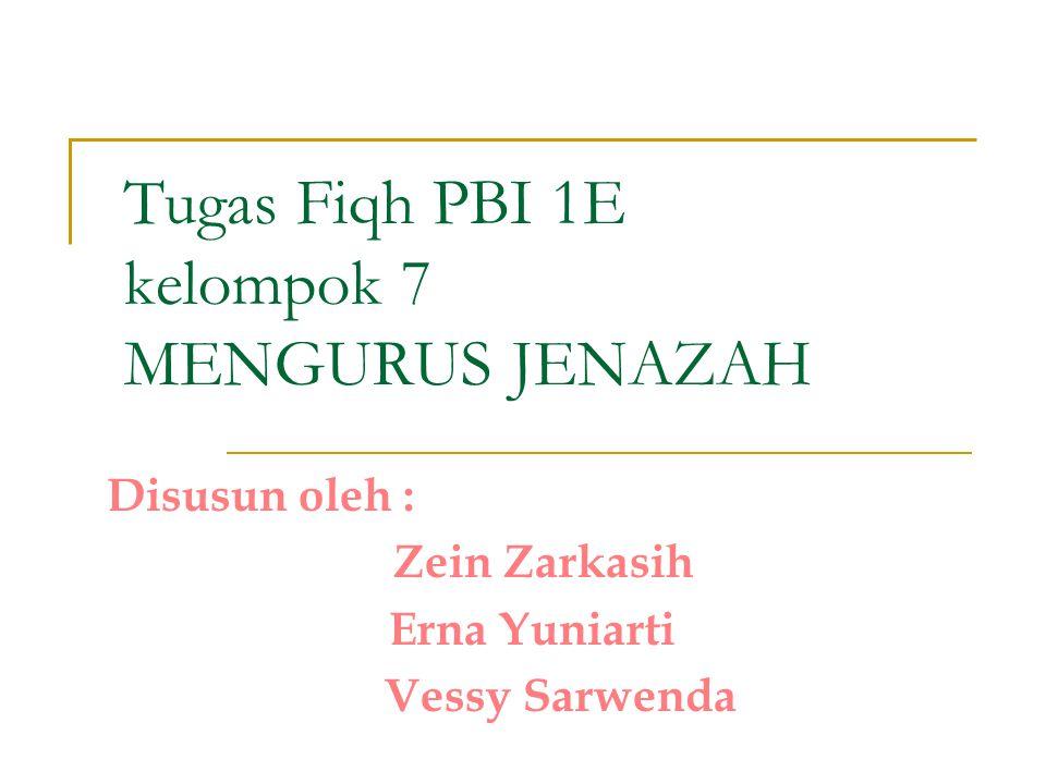 Tugas Fiqh PBI 1E kelompok 7 MENGURUS JENAZAH Disusun oleh : Zein Zarkasih Erna Yuniarti Vessy Sarwenda