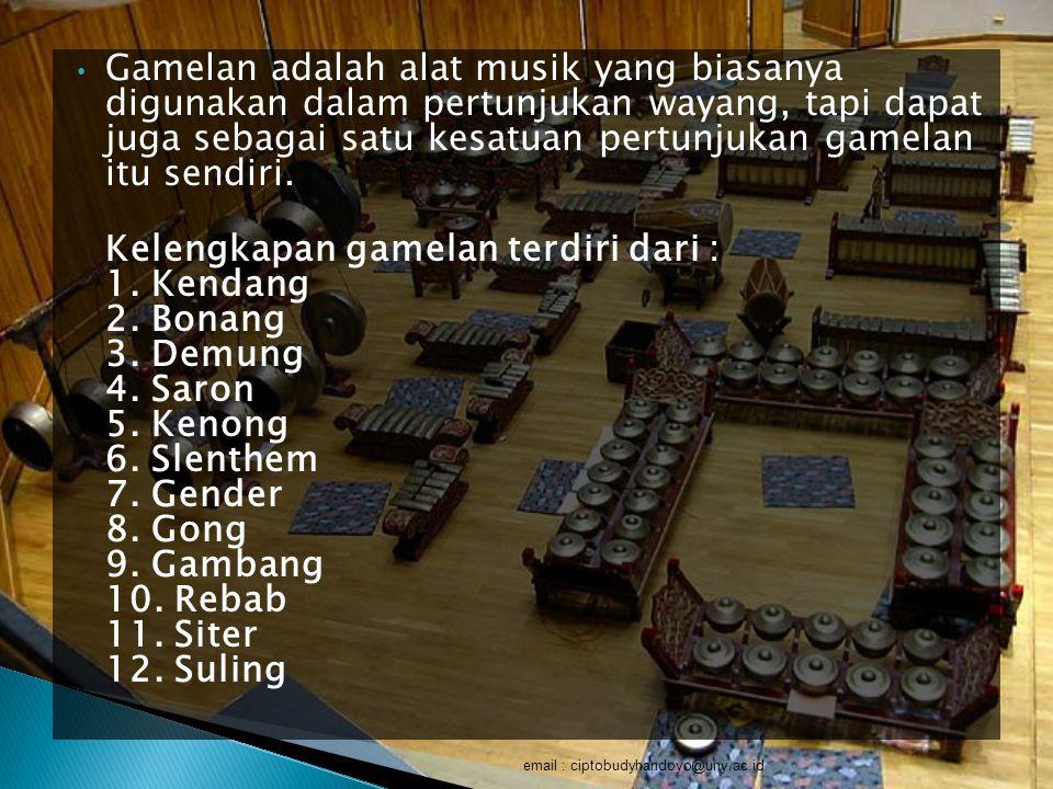 Gamelan adalah alat musik yang biasanya digunakan dalam pertunjukan wayang, tapi dapat juga sebagai satu kesatuan pertunjukan gamelan itu sendiri. Kel
