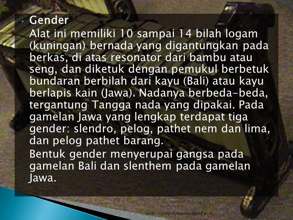 Gender Alat ini memiliki 10 sampai 14 bilah logam (kuningan) bernada yang digantungkan pada berkas, di atas resonator dari bambu atau seng, dan diketu