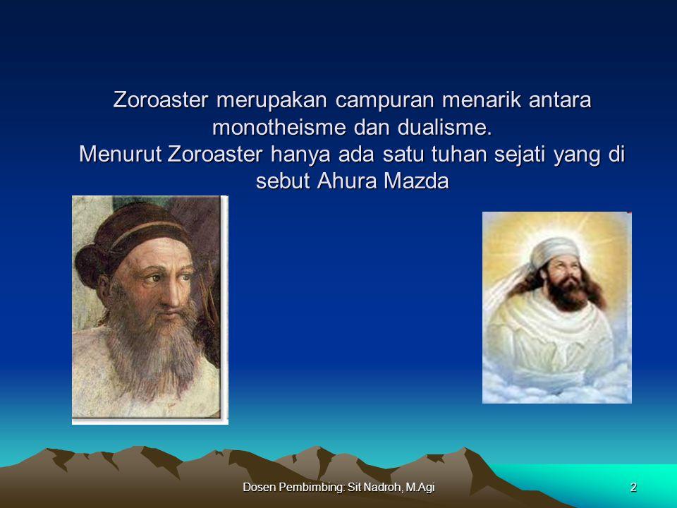 Dosen Pembimbing: Sit Nadroh, M.Agi3 Zoroaster adalah pendiri zoroastrianisme, sebuah agama yang berlangsung lebih dari 2000 tahun dan tetap punya penganut hingga saat ini.