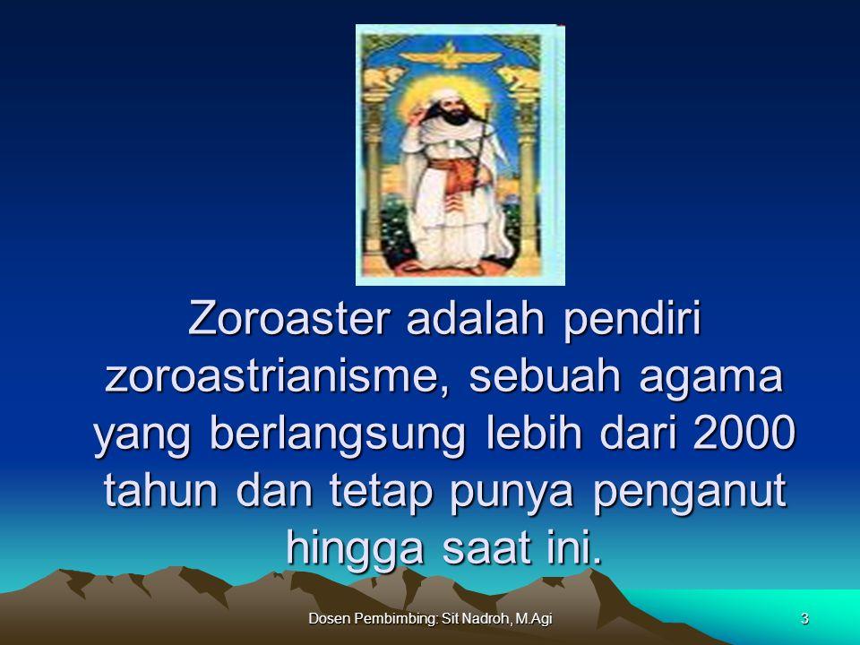 Dosen Pembimbing: Sit Nadroh, M.Agi4 Tuhan dalam agama zoroaster di kenal sebagai Ahura mazda.