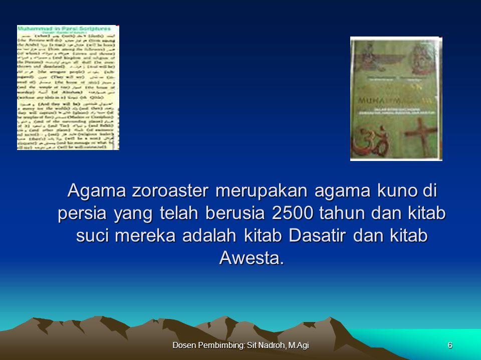 Dosen Pembimbing: Sit Nadroh, M.Agi7 Konsep Roh: Menurut zoroaster di alam ini ada dua inti Roh yang besar yaitu: pertama:Roh tuhan Armuzd yang mengatur peredaran alam dan memusnahkan alam.