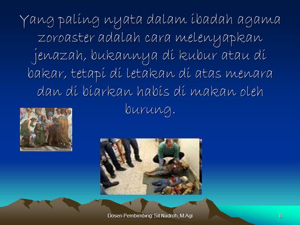 Dosen Pembimbing: Sit Nadroh, M.Agi9 DAFTAR PUSTAKA: Keene, Michael, AGAMA-AGAMA DUNIA,(Yogyakarta:kanisus), 2006, Sou'yb, Joesoep, Agama-agama Dunia, (jakarta:Pustaka Al-Husna) 1983