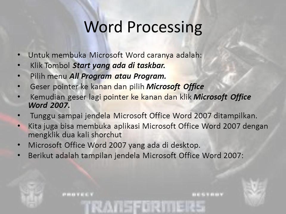 Word Processing Untuk membuka Microsoft Word caranya adalah: Klik Tombol Start yang ada di taskbar.