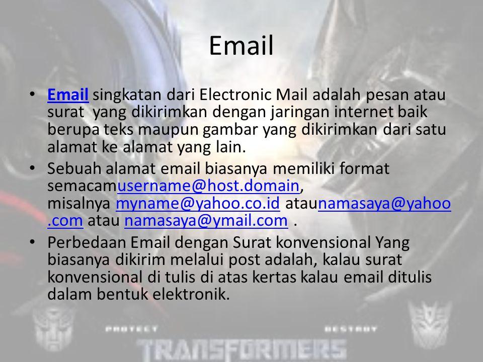 Email Email singkatan dari Electronic Mail adalah pesan atau surat yang dikirimkan dengan jaringan internet baik berupa teks maupun gambar yang dikirimkan dari satu alamat ke alamat yang lain.