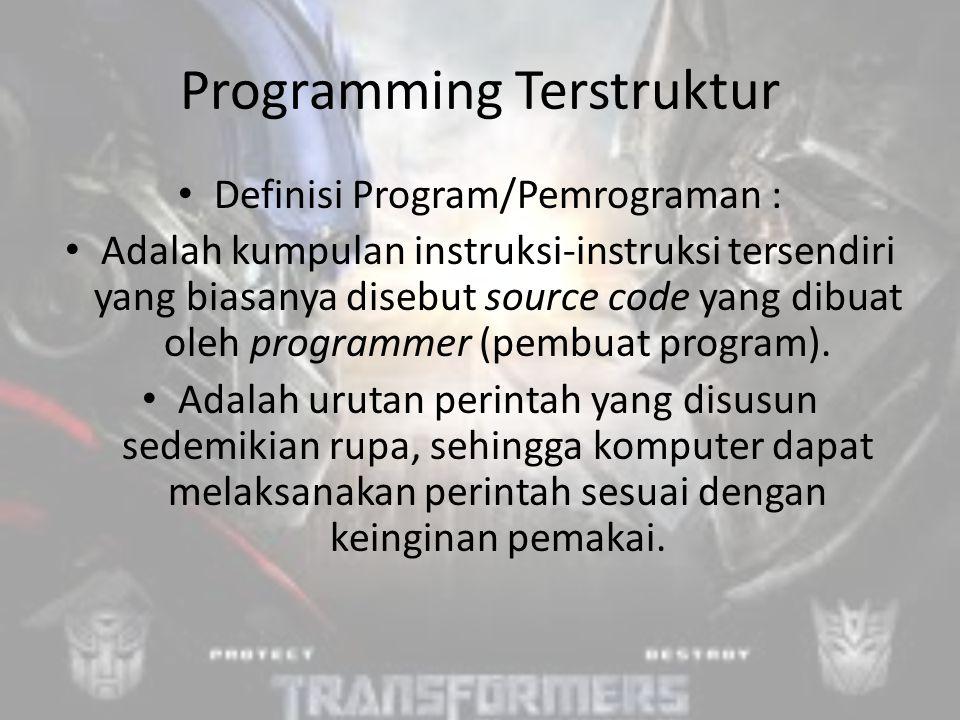 Programming Terstruktur Definisi Program/Pemrograman : Adalah kumpulan instruksi-instruksi tersendiri yang biasanya disebut source code yang dibuat oleh programmer (pembuat program).