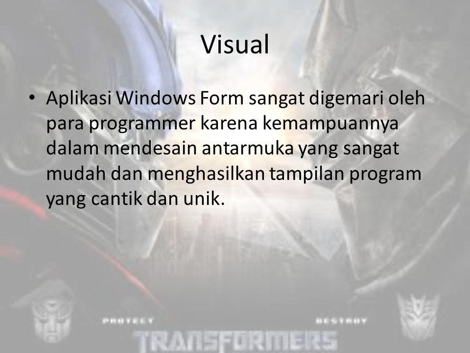 Visual Aplikasi Windows Form sangat digemari oleh para programmer karena kemampuannya dalam mendesain antarmuka yang sangat mudah dan menghasilkan tampilan program yang cantik dan unik.