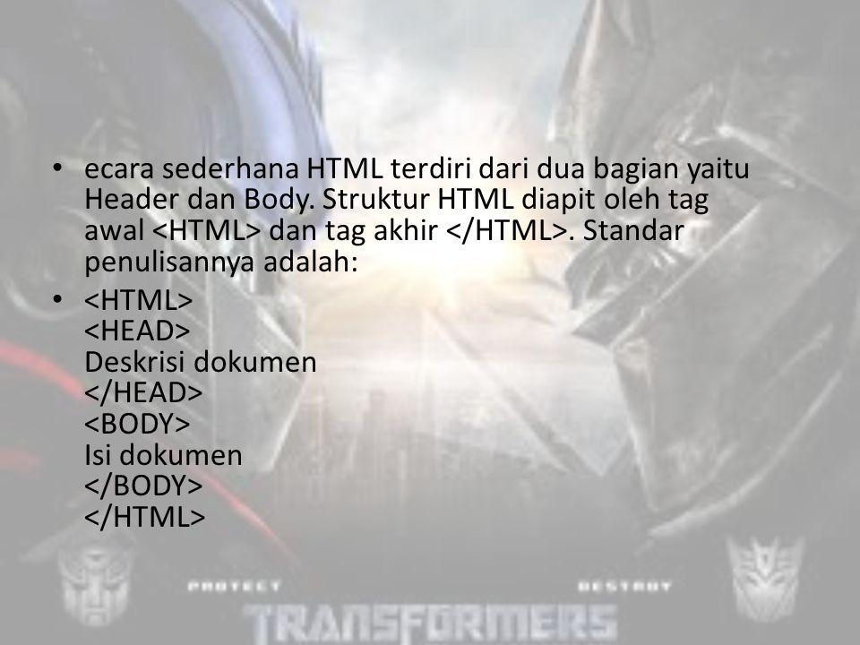 ecara sederhana HTML terdiri dari dua bagian yaitu Header dan Body.