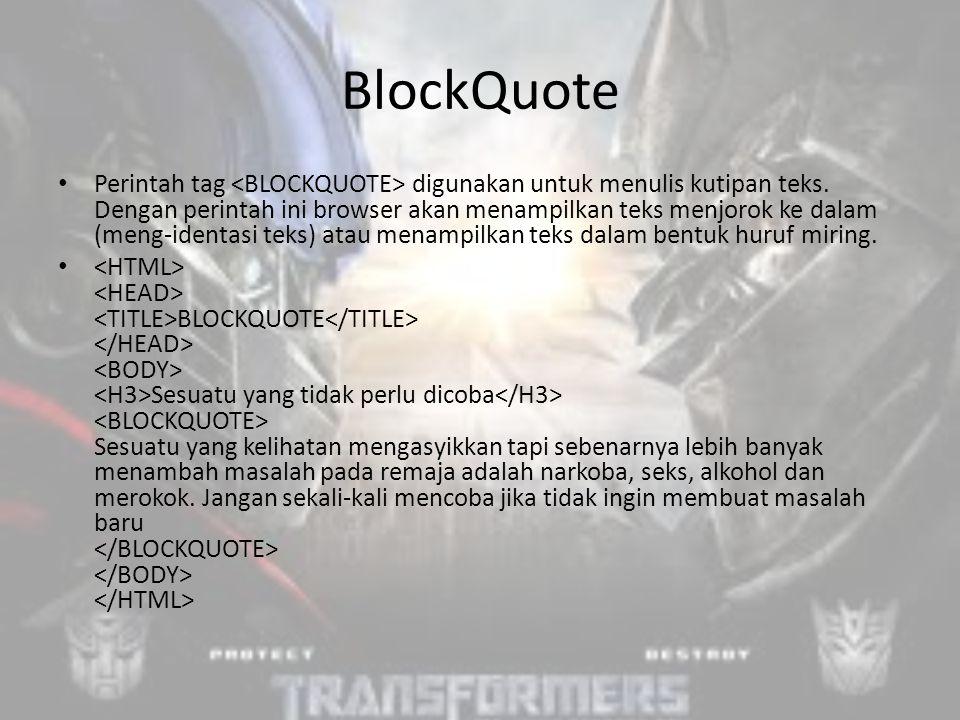 BlockQuote Perintah tag digunakan untuk menulis kutipan teks.
